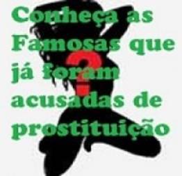 Conheça as Famosas que já foram acusadas de prostituição